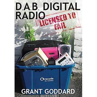 DAB Digital Radio Licensed To Fail by Goddard & Grant