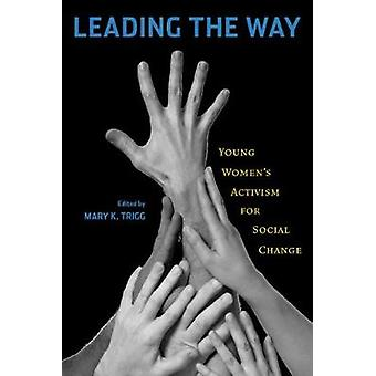 Leading the Way Young Womens Activism for Social Change by Trigg & Mary K.