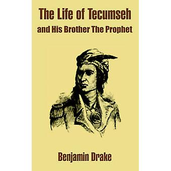 Life of Tecumseh and His Brother The Prophet The by Drake & Benjamin