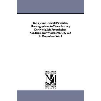 G. ルジューン Dirichlets 作品。Herausgegeben Auf Veranlassung Der Kniglich Preussischen アカデミー ・ デア ・科学・ フォン ・ l. クロネッカー。ピーター ・ グスタフ ・ ディリクレによって 1 巻