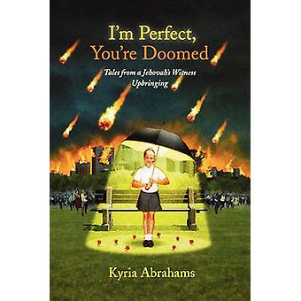 Im Perfect Youre Doomed Im Perfect Youre Doomed Tales from a Jehovahs Witness Upbringing Tales from a Jehovahs Witness Upbringing by Abrahams & Kyria