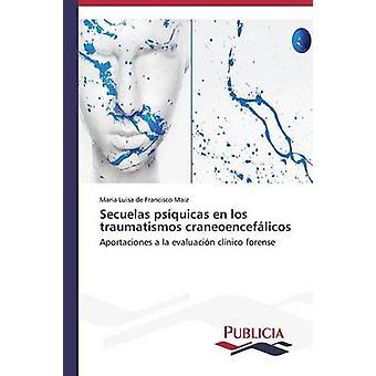 Secuelas psquicas en los traumatismos craneoenceflicos by de Francisco Maiz Maria Luisa