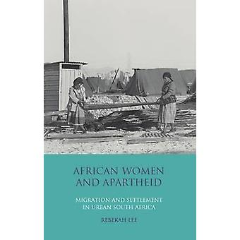 African Women and Apartheid - Migration and Settlement in Urban South