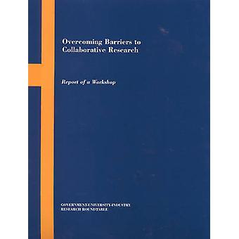 Overcoming Barriers to Collaborative Research - Report of a Workshop b