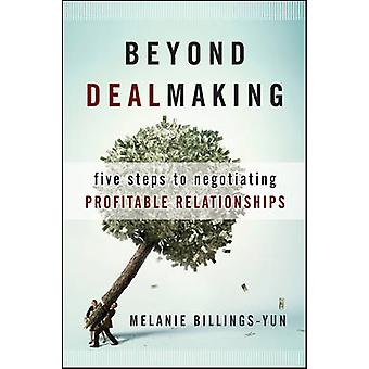 Beyond Dealmaking - Five Steps to Negotiating Profitable Relationships