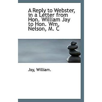 A Reply to Webster - in a Letter from Hon. William Jay to Hon. Wm. Ne