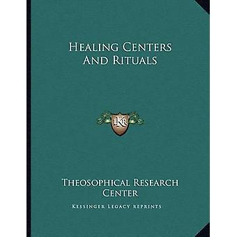 Healing Centers and Rituals by Theosophical Research Center - 9781163