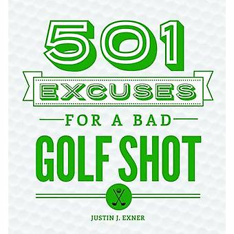 501 Excuses for a Bad Golf Shot (3rd Revised edition) by Justin Exner
