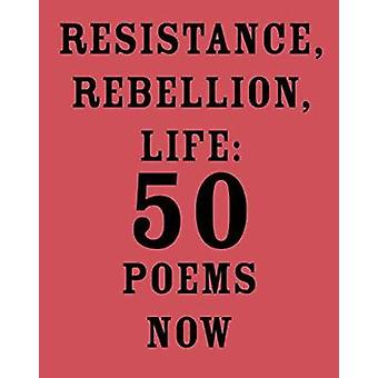 Resistance - Rebellion - Life - 50 Poems Now by Amit Majmudar - 978152