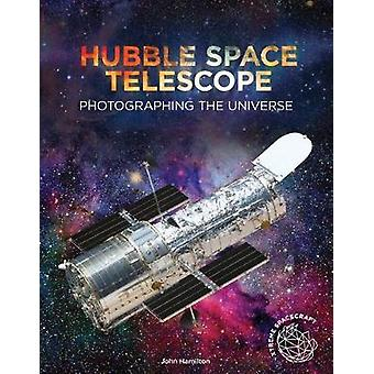 Hubble Space Telescope - Photographing the Universe by John Hamilton -