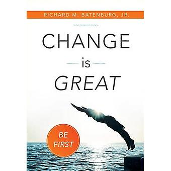 Change Is Great - Be First by Richard M Batenburg - 9781599325675 Book