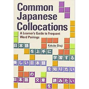 Common Japanese Collocations A Learners Guide To Frequent Word Pairings von Kakuko Shoji