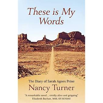 These is My Words - The Diary of Sarah Agnes Prine - 1881-1901 by Nanc
