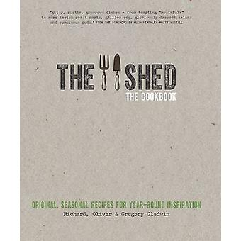 The Shed The Cookbook Original seasonal recipes for yearround inspiration. Foreword by Hugh FearnleyWhittingstall by Gladwin & GregoryGladwin & OliverGladwin & Richard