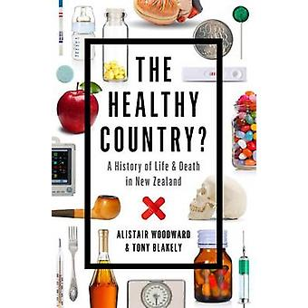 The Healthy Country - A History of Life and Death in New Zealand by Al