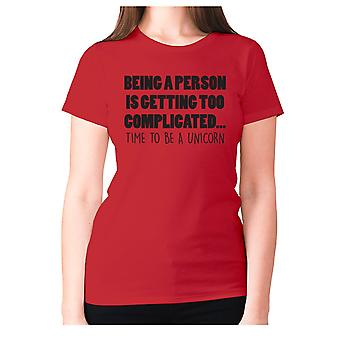 Womens funny t-shirt slogan tee sarcasm ladies sarcastic - Being a person is getting too complicated... time to be a unicorn