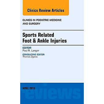Sports Related Foot  Ankle Injuries An Issue of Clinics in by Paul Langer