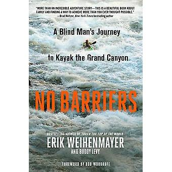 No Barriers  A Blind Mans Journey to Kayak the Grand Canyon by Buddy Levy & Erik Weihenmayer