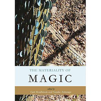 The Materiality of Magic An artifactual investigation into ritual practices and popular beliefs by Edited by Ceri Houlbrook &Edited by Natalie Armitage
