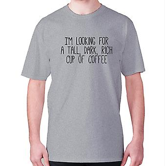Mens funny coffee t-shirt slogan tee novelty hilarious - I'm looking for a tall, dark, rich cup of coffee