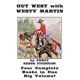 Out West with Westy Martin Four Complete Adventure Books for Boys in One Big Volume by Fitzhugh & Percy K.