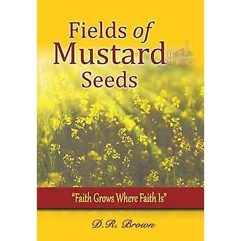 Fields of Mustard Seeds by Brown & D.R.