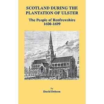 Scotland During the Plantation of Ulster The People of Renfrewshire 16001699 by Dobson & David