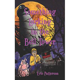 Something Lurking in the Bell Tower by Patterson & Eric & James