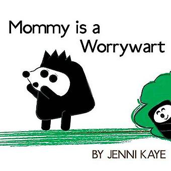 Mommy is a Worrywart by Kaye & Jenni