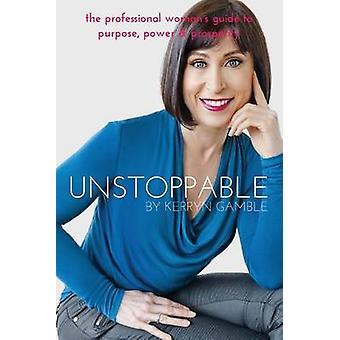 Imparável As mulheres profissionais guiam para o poder e prosperidade de Propósito por Gamble & Kerryn