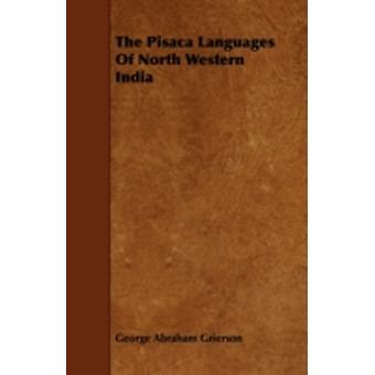 The Pisaca Languages of North Western India by Grierson & George Abraham