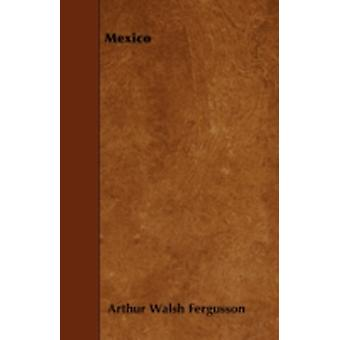 Mexico by Fergusson & Arthur Walsh