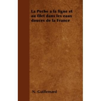 La Pche  la ligne et au filet dans les eaux douces de la France by Guillemard & N.