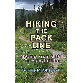 Hiking the Pack Line Moving from Grief to a Joyful Life by Shapbell & Bonnie M.