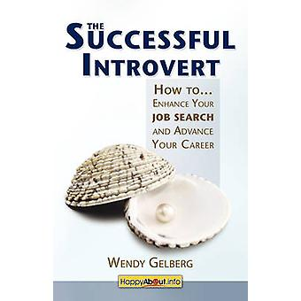 The Successful Introvert How to Enhance Your Job Search and Advance Your Career by Gelberg & Wendy
