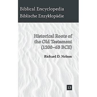 Historical Roots of the Old Testament 120063 BCE by Nelson & Richard D.