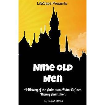 Disneys Nine Old Men A History of the Animators Who Defined Disney Animation by Mason & Fergus