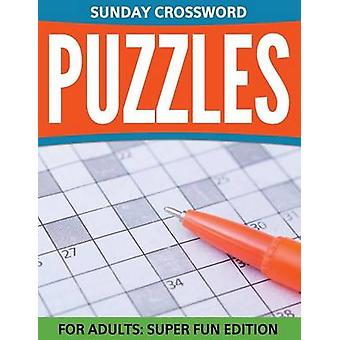 Sunday Crossword Puzzles For Adults Super Fun Edition by Publishing LLC & Speedy