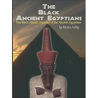 The Black Ancient Egyptians Evidences of the Black African Origins of Ancient Egyptian Culture Civilization Religion and Philosophy by Ashby & Muata