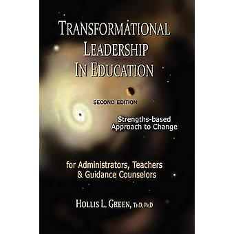 TRANSFORMATIONAL LEADERSHIP IN EDUCATION Second Edition by Green & Hollis L