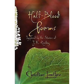 HalfBlood Poems Inspired by the Stories of J.K. Rowling by Lowther & Christine