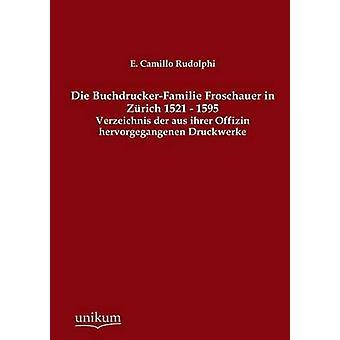 Die BuchdruckerFamilie Froschauer in Zrich 1521  1595 by Rudolphi & E. Camillo