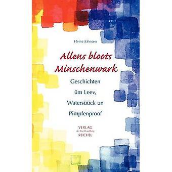 Allens bloots MinschenwarkGeschichten m Leev Watersck un Pimpfenproov by Johnsen & Heinz