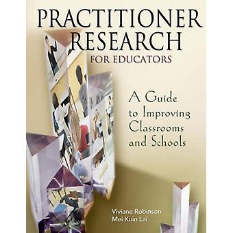 Practitioner Research for Educators A Guide to Improving Classrooms and Schools by Robinson & Viviane