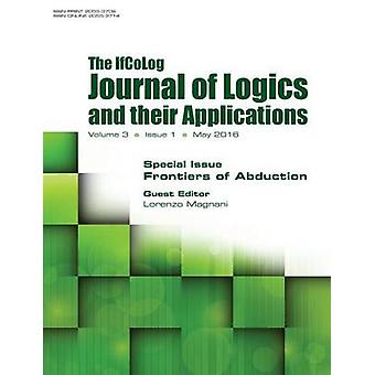 IfColog Journal of Logics and their Applications. Volume 3 number 1. Frontiers of Abduction by Magnani & Lorenzo