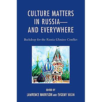 Culture Matters in Russiaand Everywhere by Edited by Lawrence Harrison & Edited by Evgeny Yasin