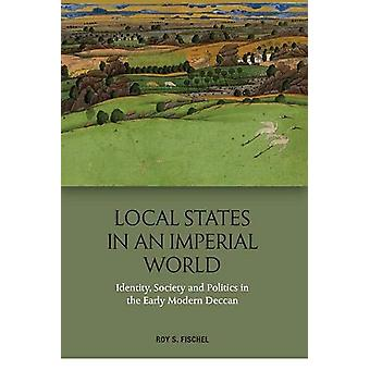 Local States in an Imperial World - Identity - Society and Politics in