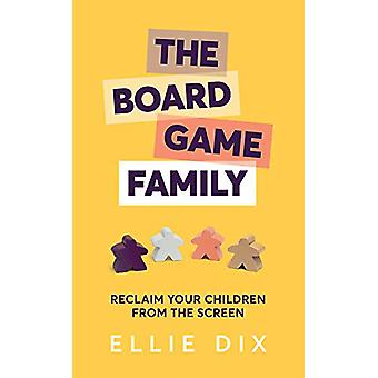 The Board Game Family - Reclaim your children from the screen by Ellie