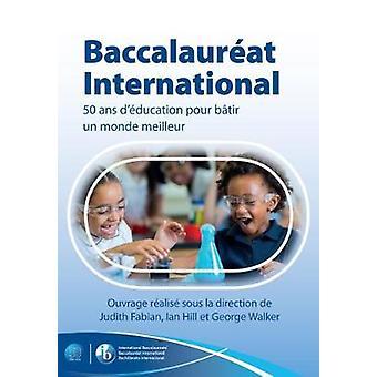 Baccalaureat international - 50 ans d'education pour un monde meilleur