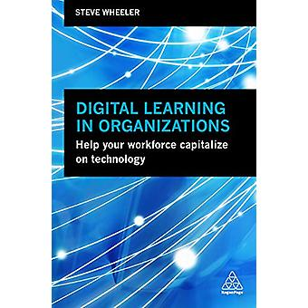 Digital Learning in Organizations - Help your Workforce Capitalize on